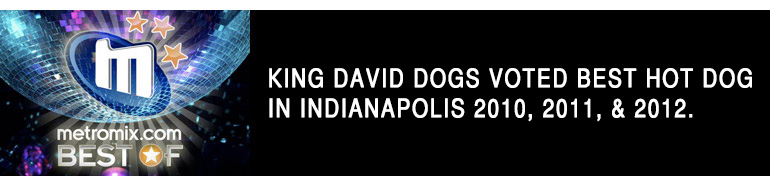 King David Dogs voted best hot dog in Indianapolis 2010, 2011 & 2012